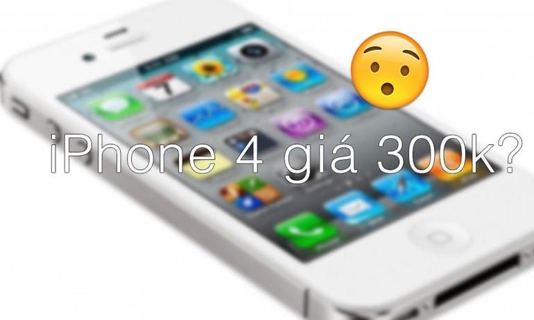 iPhone 4 giá 300 nghìn đồng: Tưởng đùa mà lại thật!